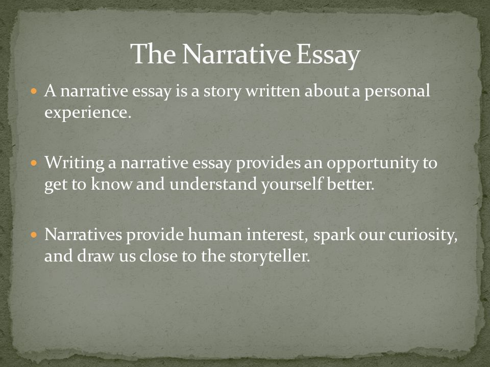 A narrative essay is a story written about a personal experience.