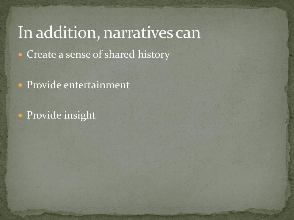 Create a sense of shared history Provide entertainment Provide insight