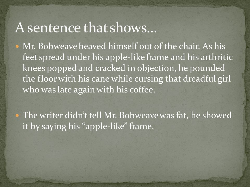 Mr.Bobweave heaved himself out of the chair.