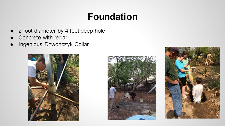 Foundation ●2 foot diameter by 4 feet deep hole ●Concrete with rebar ●Ingenious Dzwonczyk Collar