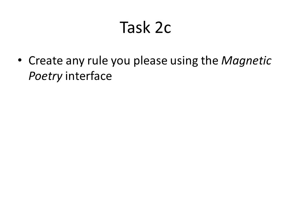 Task 2c Create any rule you please using the Magnetic Poetry interface
