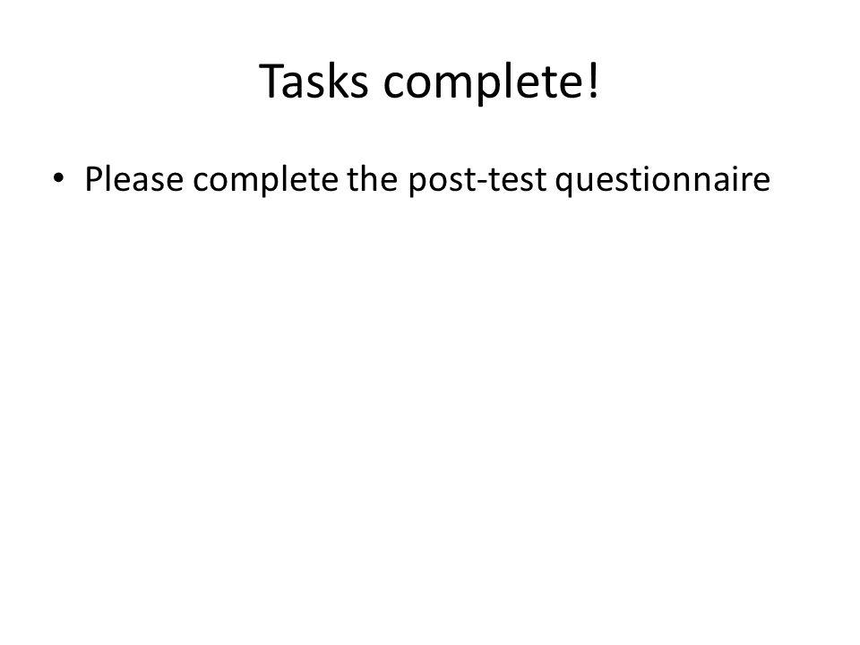 Tasks complete! Please complete the post-test questionnaire