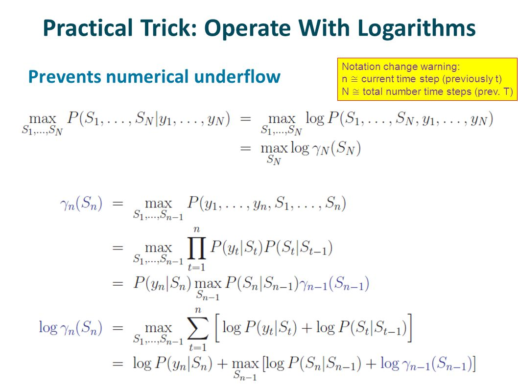 Practical Trick: Operate With Logarithms Prevents numerical underflow Notation change warning: n ≅ current time step (previously t) N ≅ total number time steps (prev.