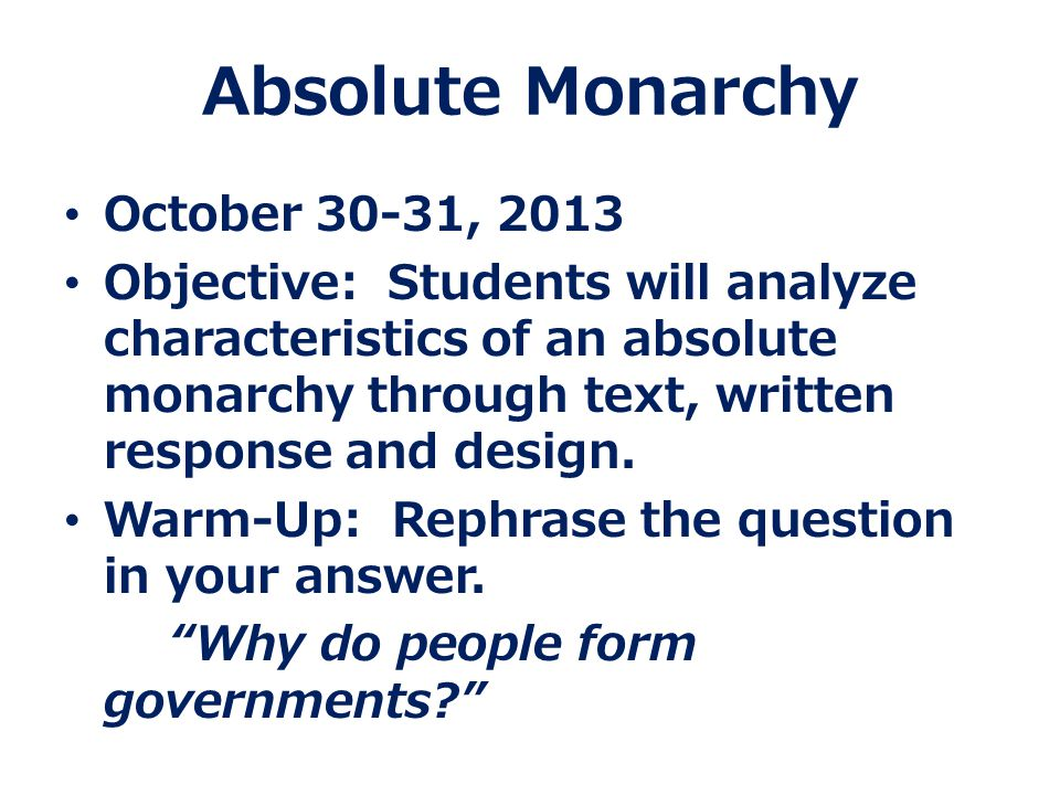 Absolute Monarchy October 30-31, 2013 Objective: Students will analyze characteristics of an absolute monarchy through text, written response and desi