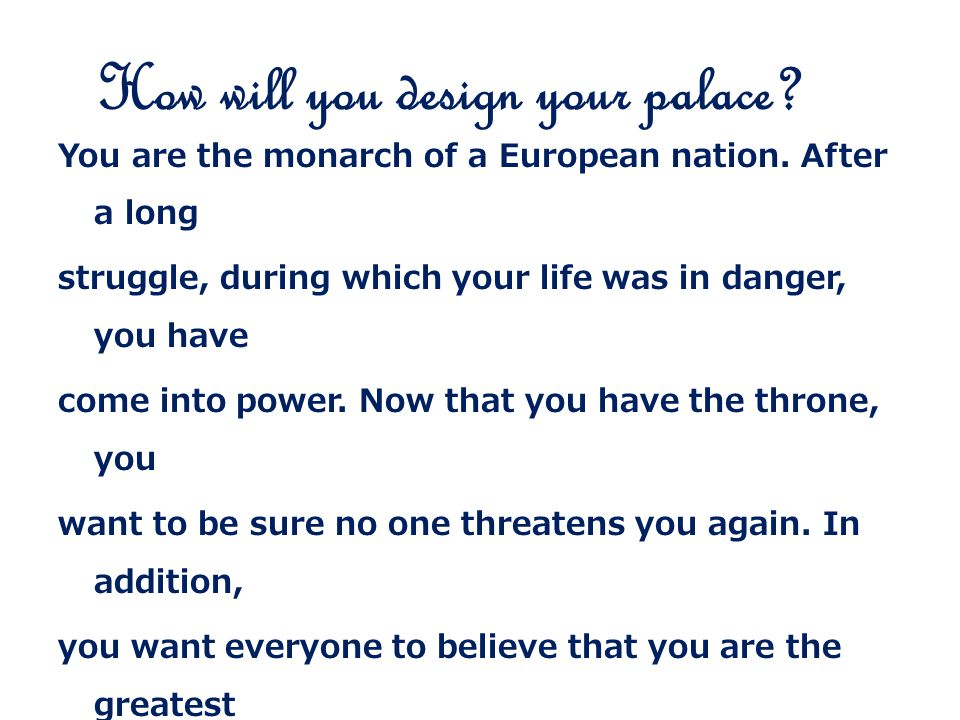 How will you design your palace. You are the monarch of a European nation.