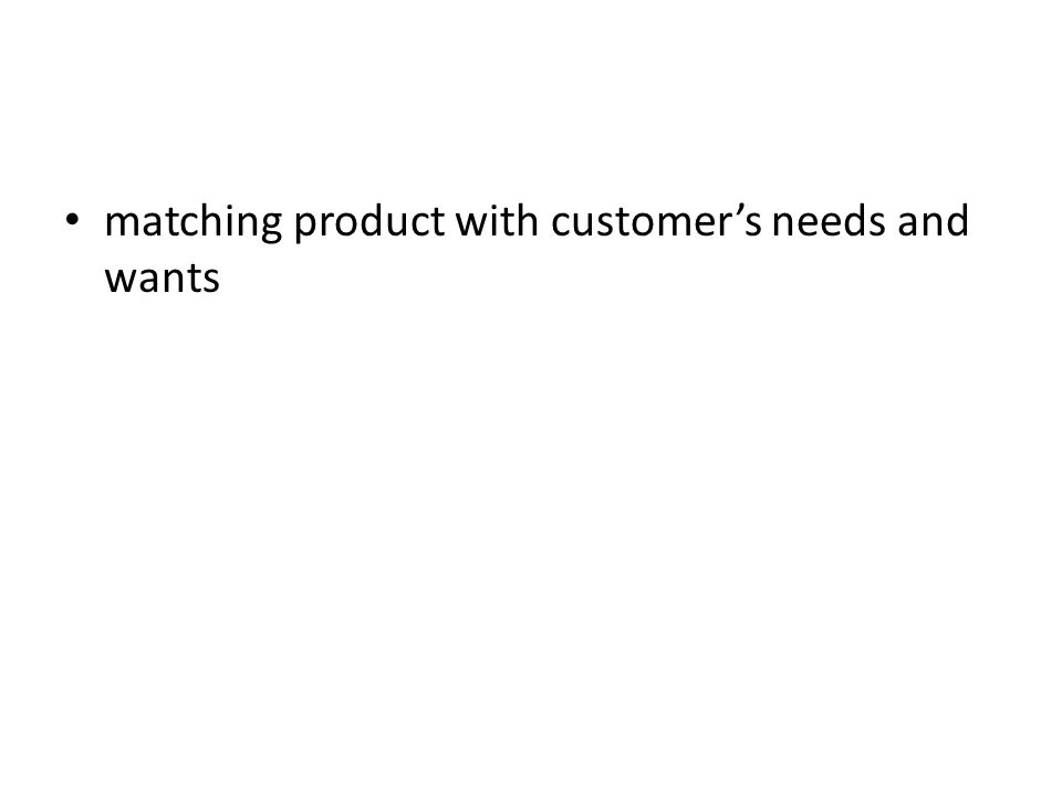matching product with customer's needs and wants