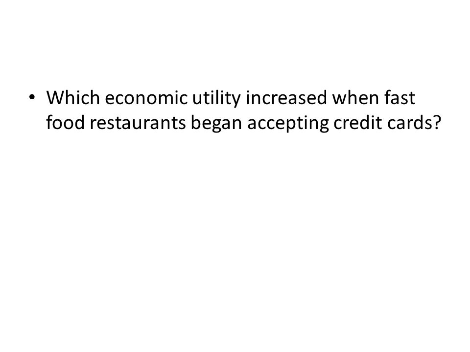 Which economic utility increased when fast food restaurants began accepting credit cards?