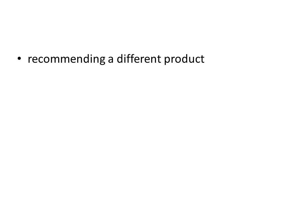 recommending a different product