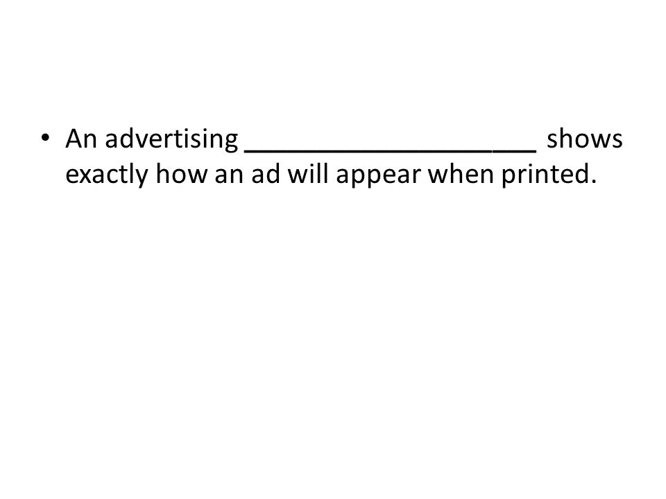 An advertising ____________________ shows exactly how an ad will appear when printed.