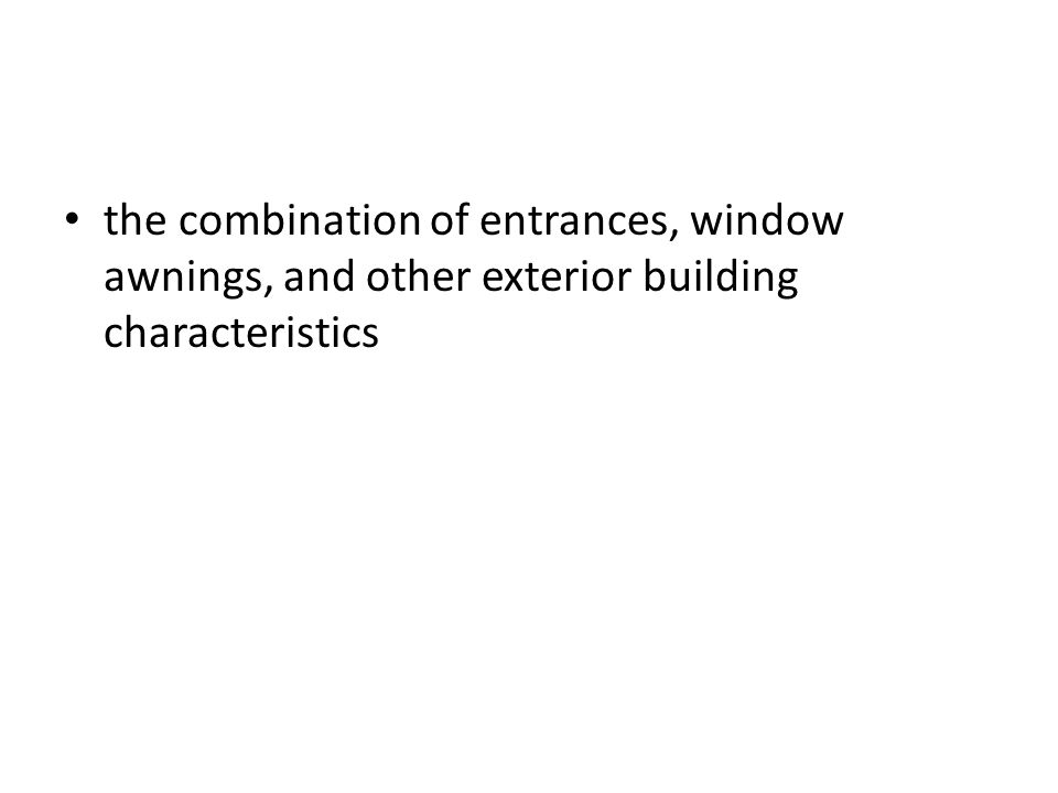 the combination of entrances, window awnings, and other exterior building characteristics