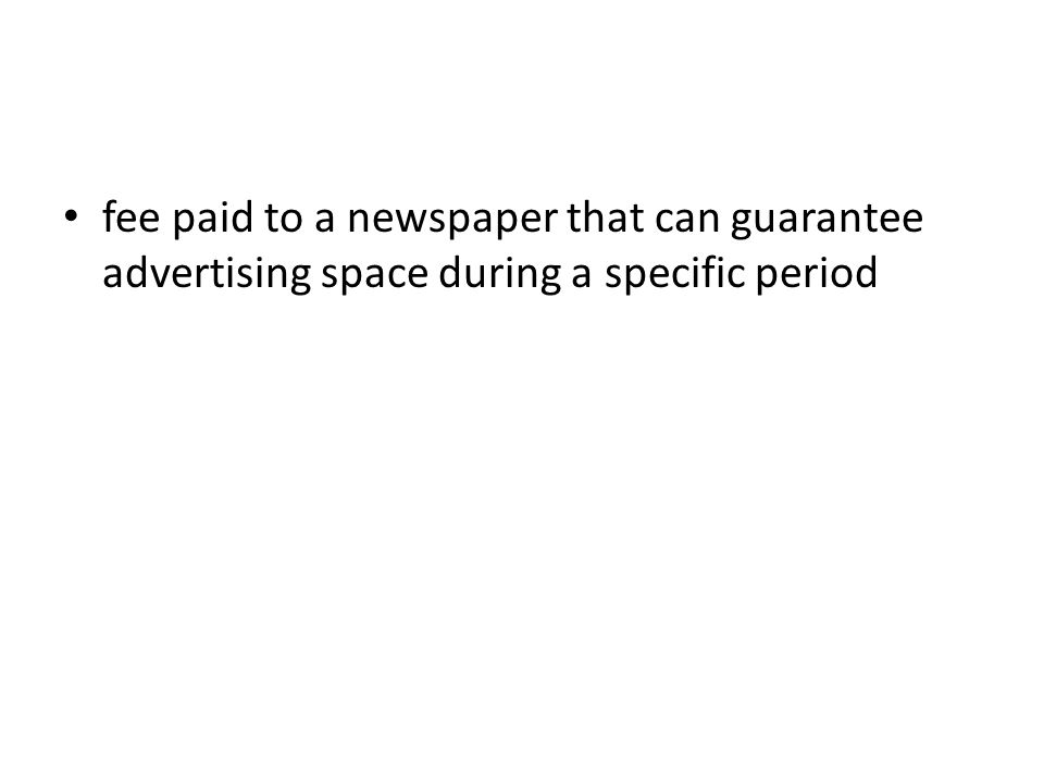 fee paid to a newspaper that can guarantee advertising space during a specific period