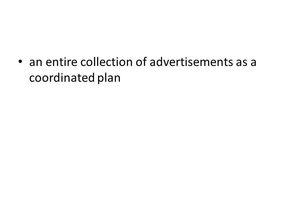 an entire collection of advertisements as a coordinated plan