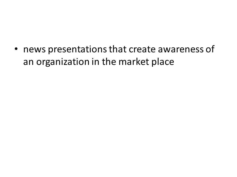 news presentations that create awareness of an organization in the market place