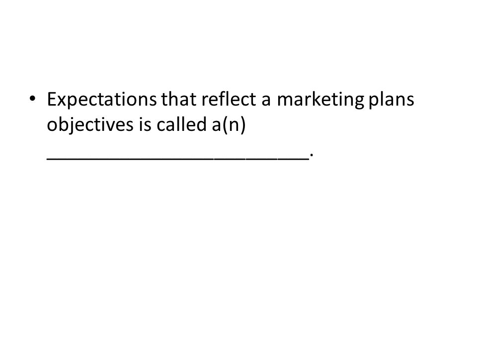 Expectations that reflect a marketing plans objectives is called a(n) _________________________.
