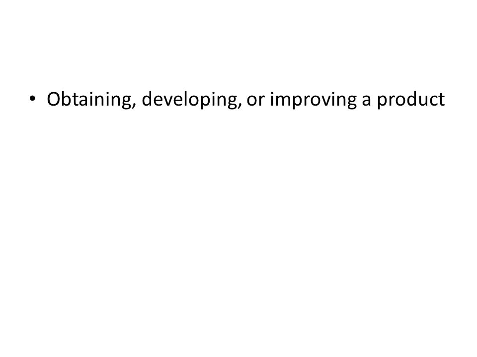 Obtaining, developing, or improving a product