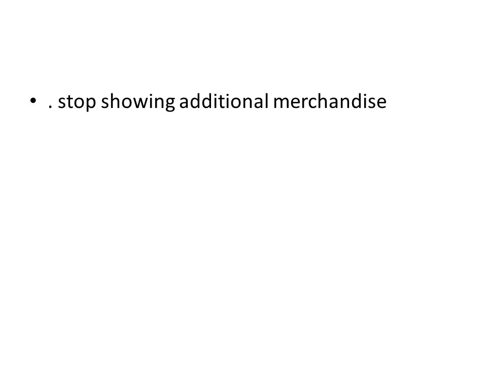 . stop showing additional merchandise