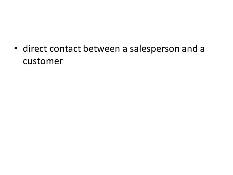 direct contact between a salesperson and a customer