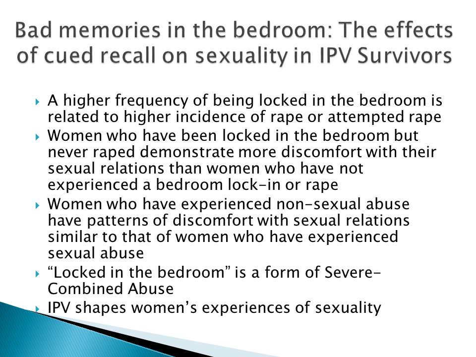  A higher frequency of being locked in the bedroom is related to higher incidence of rape or attempted rape  Women who have been locked in the bedro