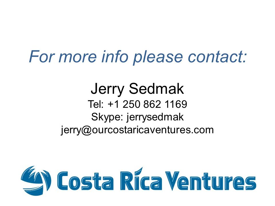 For more info please contact: Jerry Sedmak Tel: +1 250 862 1169 Skype: jerrysedmak jerry@ourcostaricaventures.com