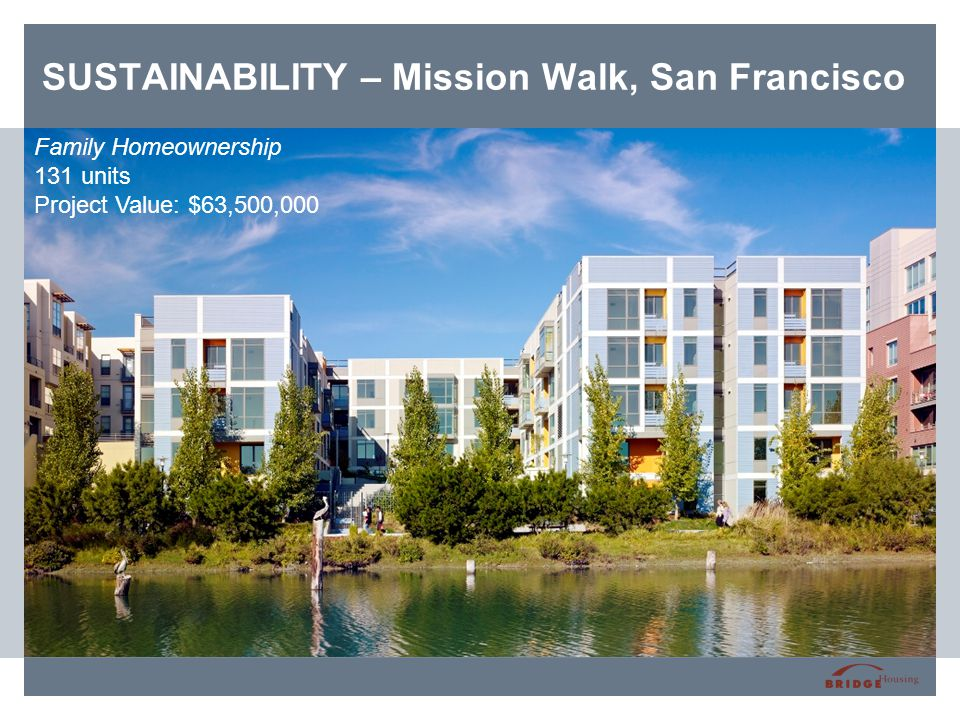SUSTAINABILITY – Mission Walk, San Francisco Family Homeownership 131 units Project Value: $63,500,000