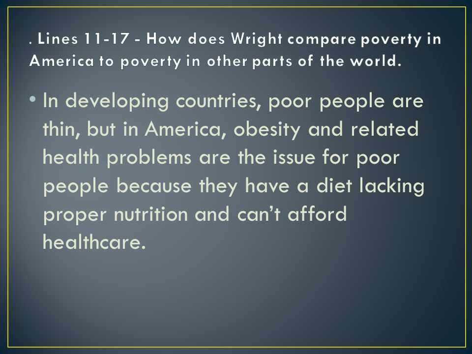 In developing countries, poor people are thin, but in America, obesity and related health problems are the issue for poor people because they have a d