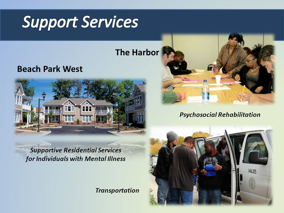 Supportive Residential Services for Individuals with Mental Illness Beach Park West Psychosocial Rehabilitation Transportation The Harbor