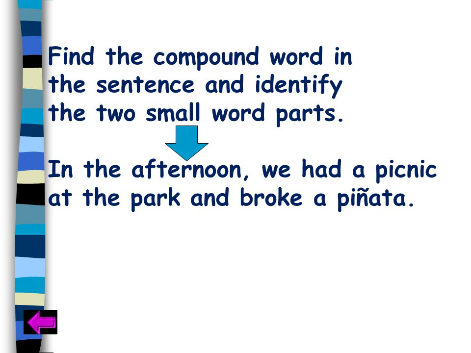 Find the compound word in the sentence and identify the two small word parts.