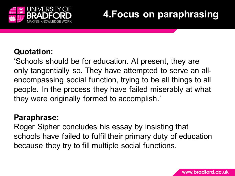 4.Focus on paraphrasing A paraphrase is a detailed restatement in your own words of a written (or sometimes spoken) source material.