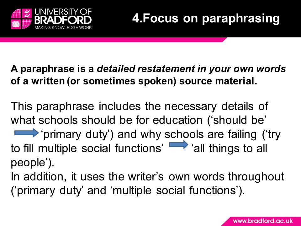 4.Focus on paraphrasing Apart from the changes in organization, wording, and sentence structure, the paraphrase should be nearly identical in meaning to the original passage.