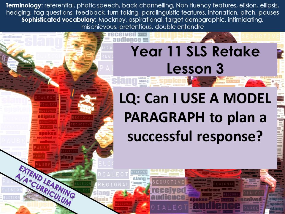 Year 11 SLS Retake Lesson 3 LQ: Can I USE A MODEL PARAGRAPH to plan a successful response.