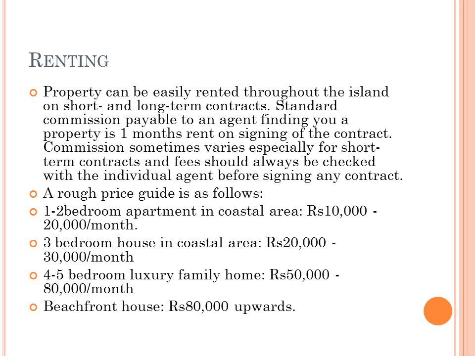 R ENTING Property can be easily rented throughout the island on short- and long-term contracts.