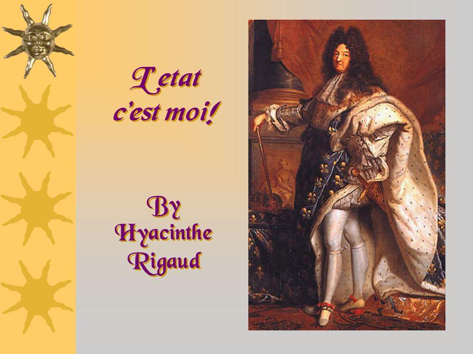 L' etat c'est moi! By Hyacinthe Rigaud By Hyacinthe Rigaud