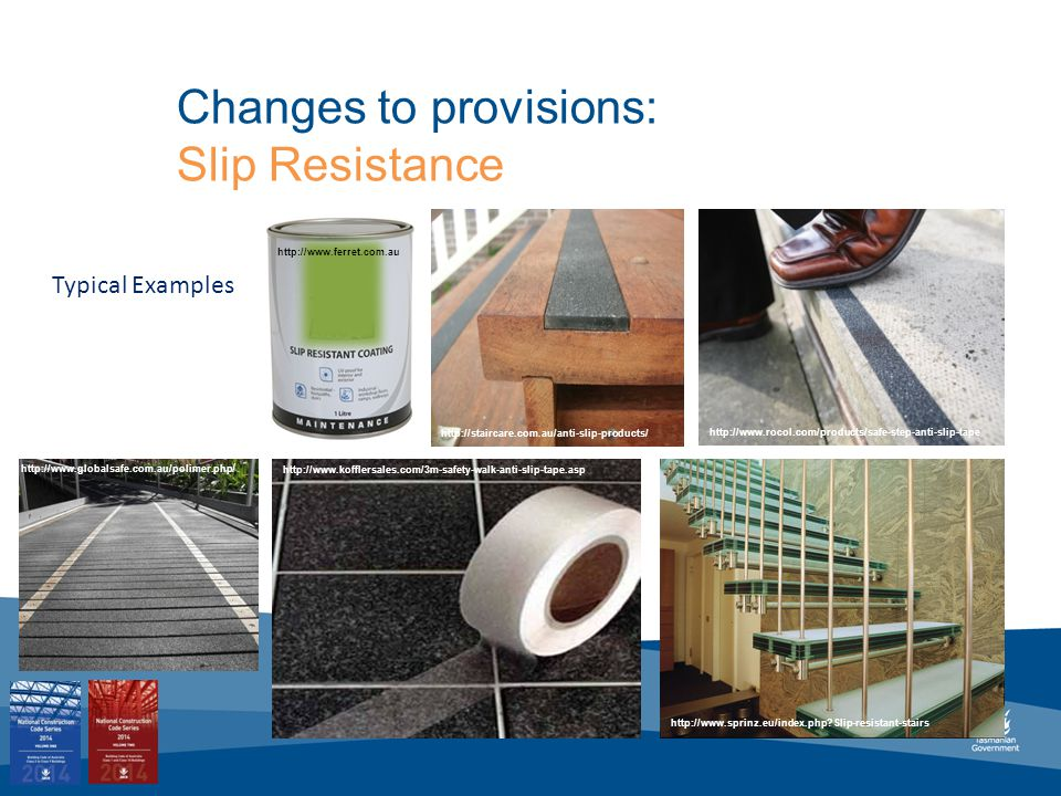 http://www.sprinz.eu/index.php Slip-resistant-stairs http://www.kofflersales.com/3m-safety-walk-anti-slip-tape.asp http://www.rocol.com/products/safe-step-anti-slip-tape http://www.ferret.com.au http://staircare.com.au/anti-slip-products/ http://www.globalsafe.com.au/polimer.php / Typical Examples
