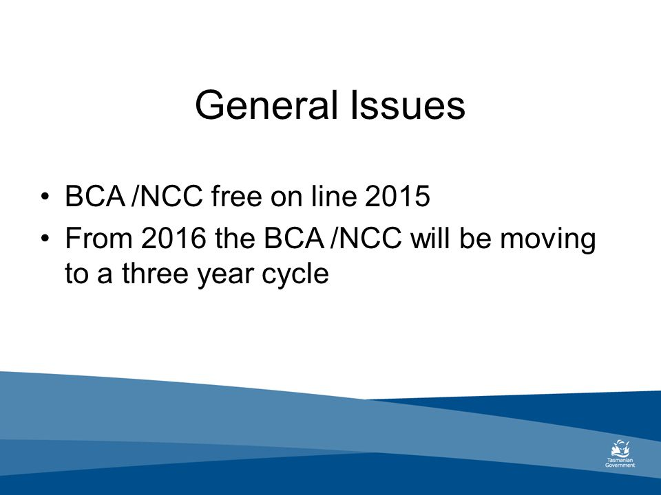 General Issues BCA /NCC free on line 2015 From 2016 the BCA /NCC will be moving to a three year cycle