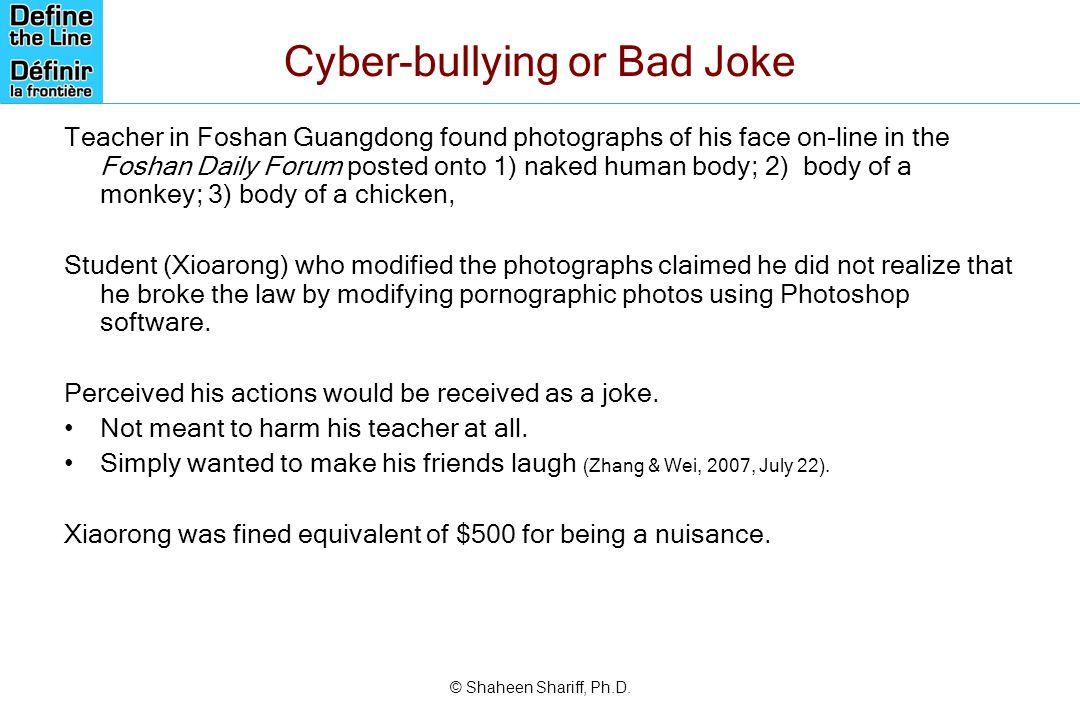 © Shaheen Shariff, Ph.D. Cyber-bullying or Bad Joke Teacher in Foshan Guangdong found photographs of his face on-line in the Foshan Daily Forum posted