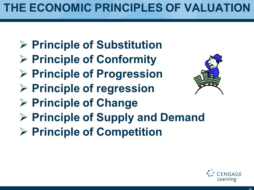 THE ECONOMIC PRINCIPLES OF VALUATION  Principle of Substitution  Principle of Conformity  Principle of Progression  Principle of regression  Principle of Change  Principle of Supply and Demand  Principle of Competition 18