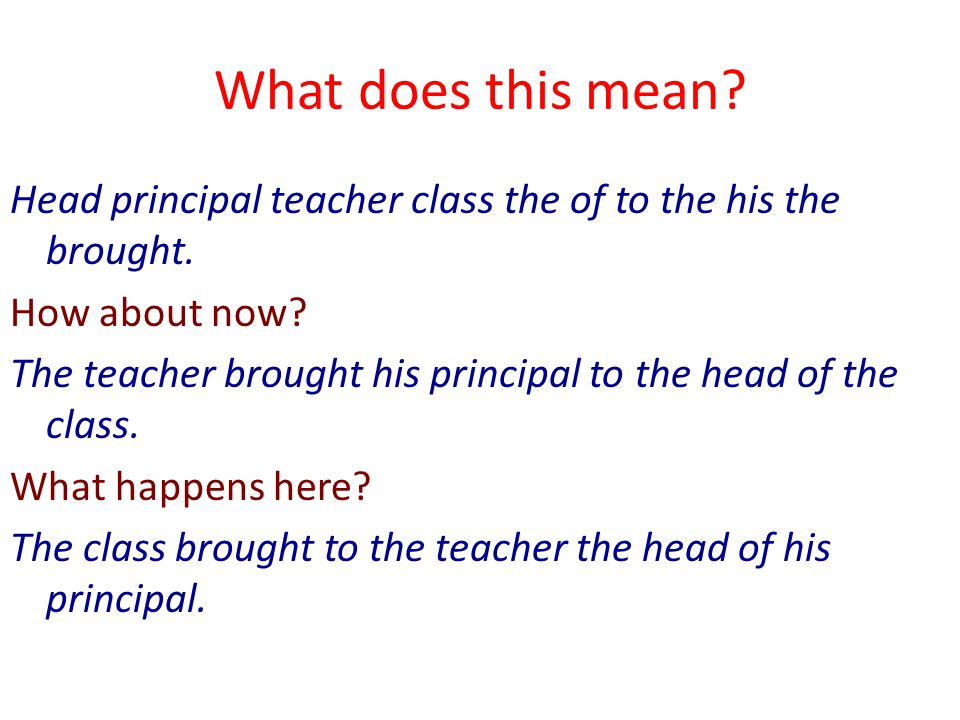 What does this mean.Head principal teacher class the of to the his the brought.