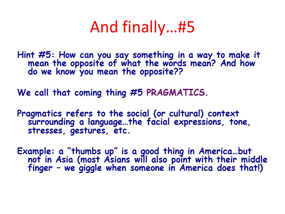 And finally…#5 Hint #5: How can you say something in a way to make it mean the opposite of what the words mean.