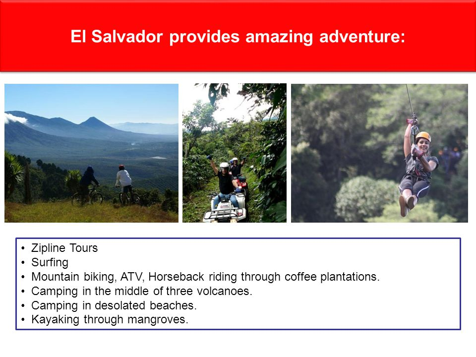 El Salvador provides amazing adventure: Zipline Tours Surfing Mountain biking, ATV, Horseback riding through coffee plantations.