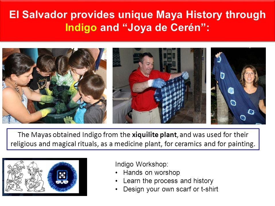 El Salvador provides unique Maya History through Indigo and Joya de Cerén : World Heritage Site: Around 600 AD, Caldera Volcano covered an entire Pre - Hispanic community.