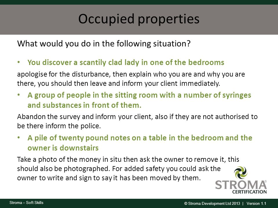 © Stroma Development Ltd 2013 | Version 1.1 Stroma – Soft Skills Occupied properties You discover a scantily clad lady in one of the bedrooms apologis