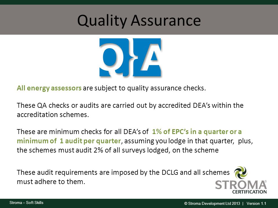 © Stroma Development Ltd 2013 | Version 1.1 Stroma – Soft Skills Quality Assurance All energy assessors are subject to quality assurance checks. These