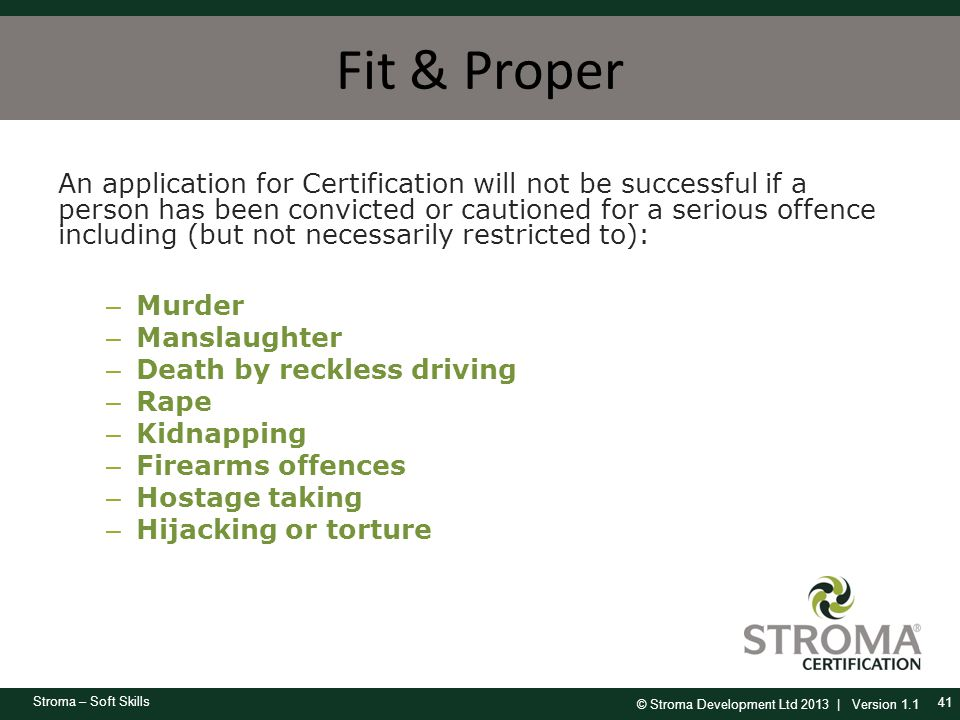 © Stroma Development Ltd 2013 | Version 1.1 Stroma – Soft Skills Fit & Proper An application for Certification will not be successful if a person has