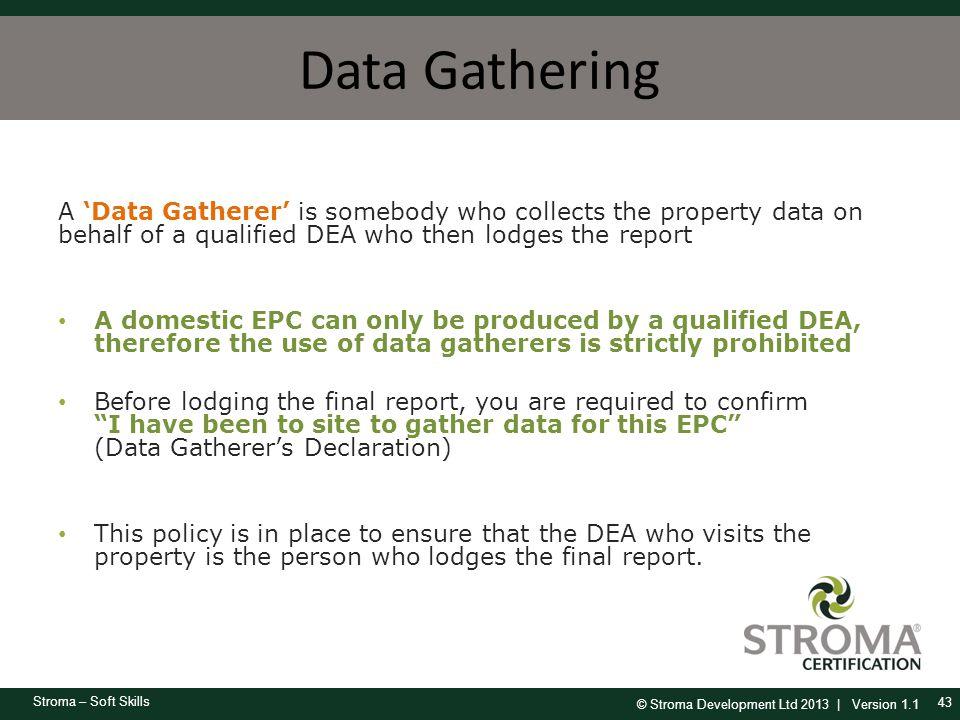 © Stroma Development Ltd 2013 | Version 1.1 Stroma – Soft Skills Data Gathering A 'Data Gatherer' is somebody who collects the property data on behalf