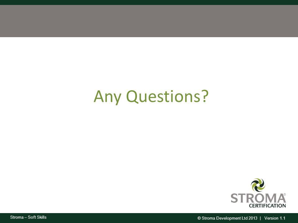 © Stroma Development Ltd 2013 | Version 1.1 Stroma – Soft Skills Any Questions?
