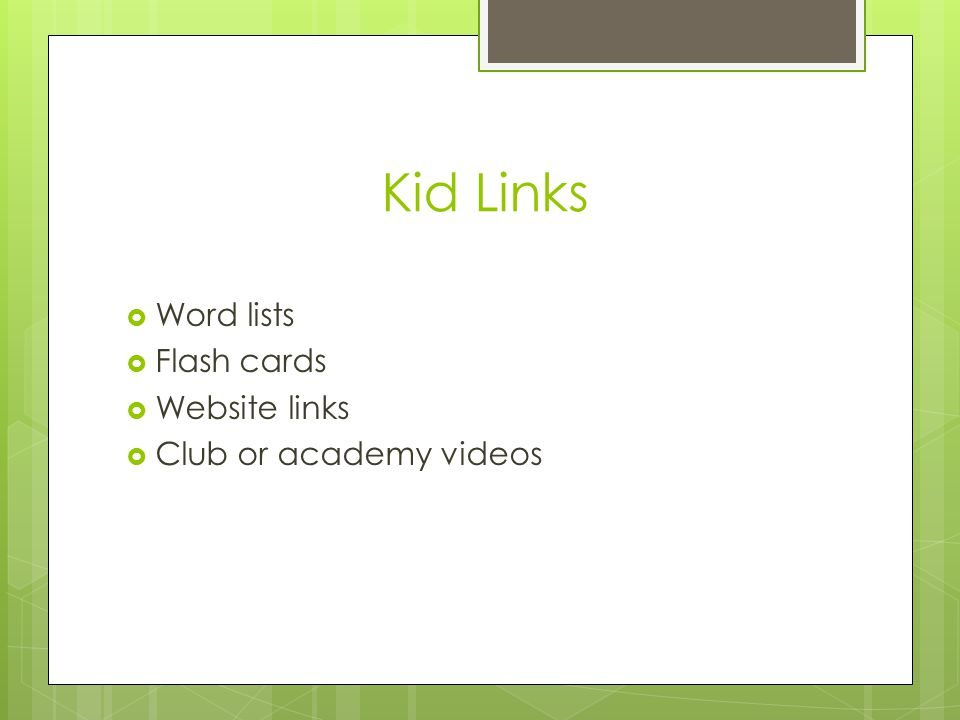 Kid Links  Word lists  Flash cards  Website links  Club or academy videos