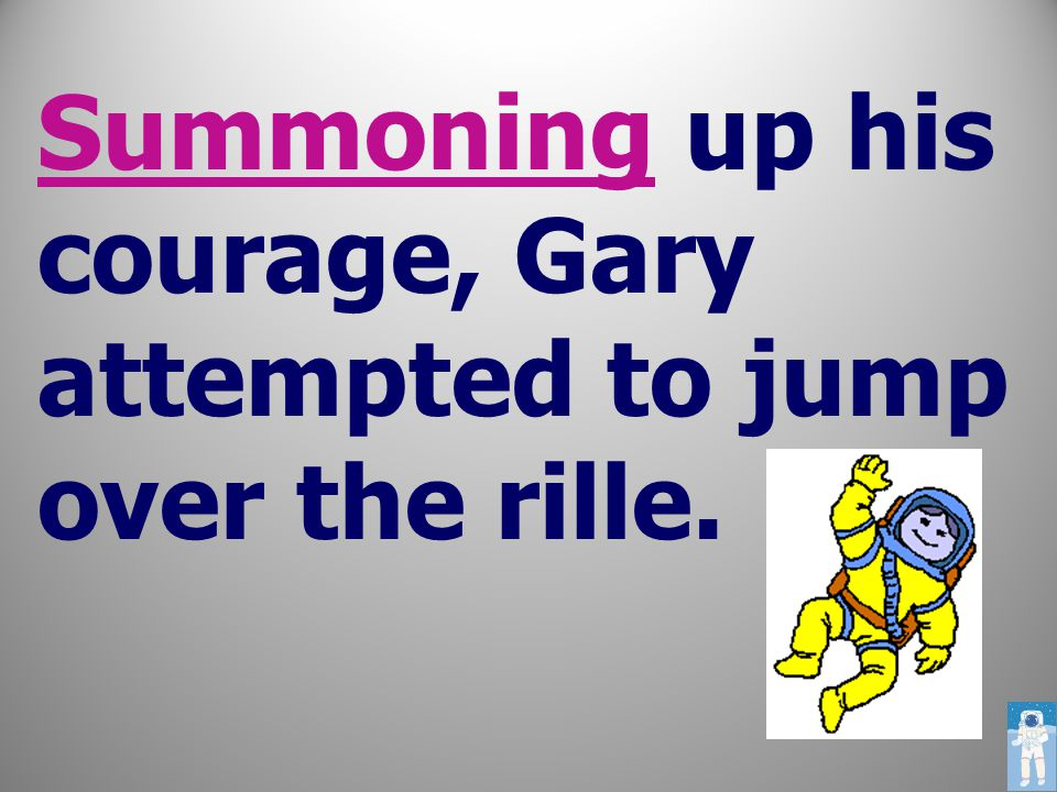 Summoning up his courage, Gary attempted to jump over the rille.