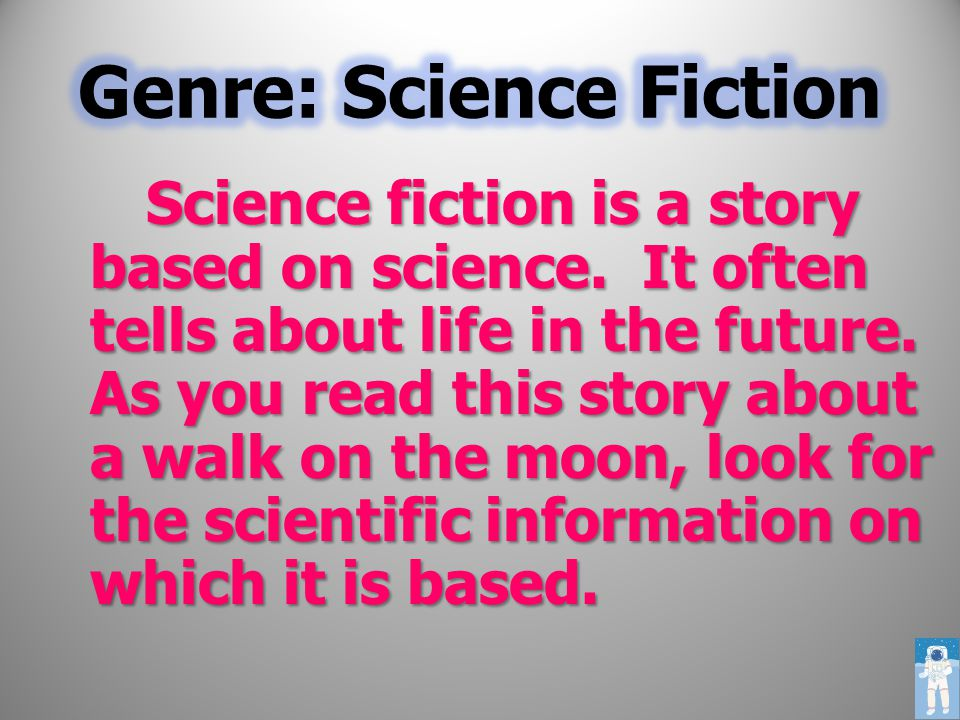 Science fiction is a story based on science.It often tells about life in the future.