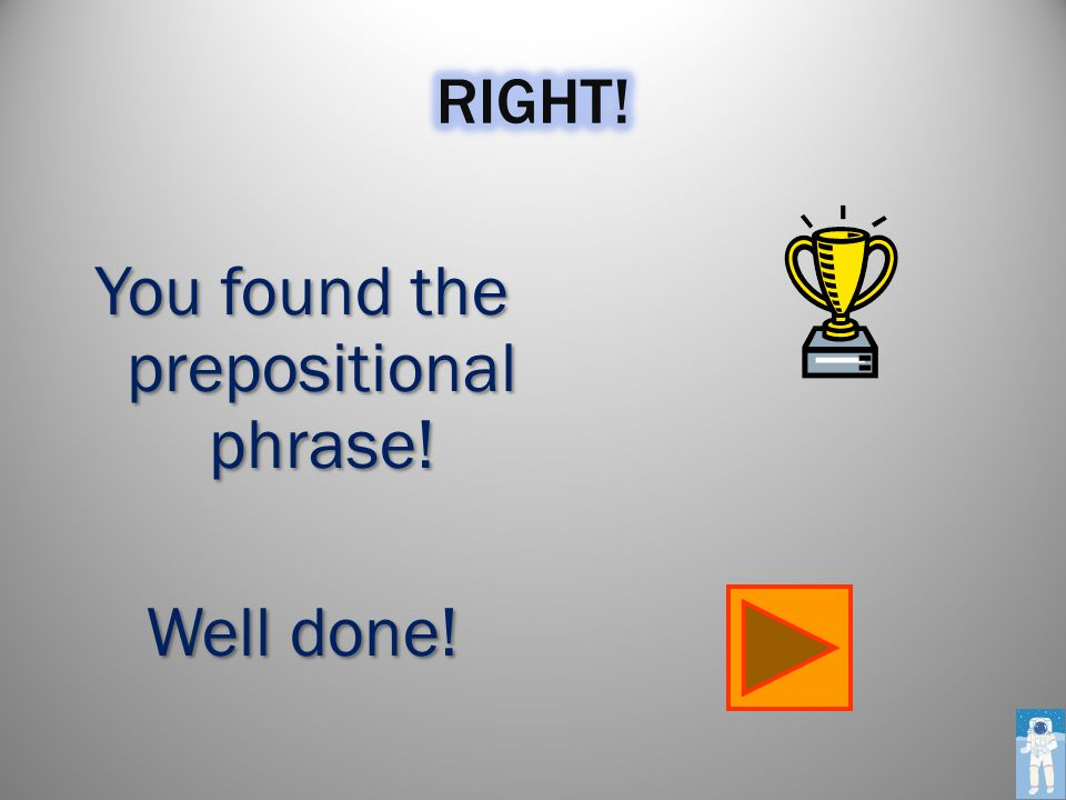 Identify the prepositional phrase. I sat with my mom. I sat with with my with my mom