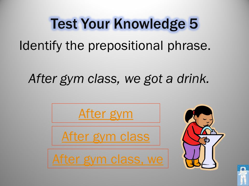 Remember: a prepositional phrase starts with a preposition and ends with a noun or pronoun.